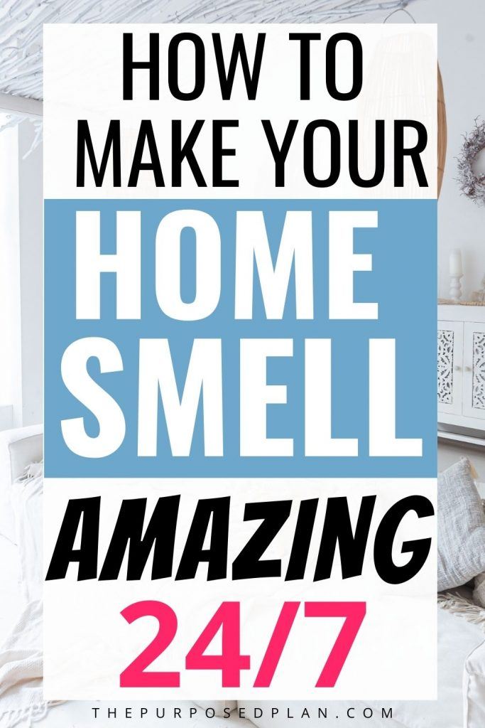HOW TO MAKE YOUR HOUSE SMELL GOOD ALL THE TIME